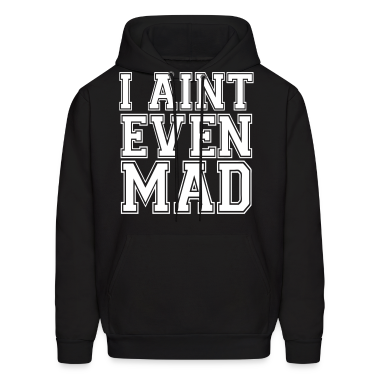 I Aint Even Mad Hoodies - stayflyclothing.com