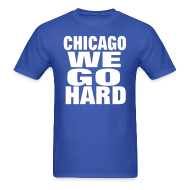 T-Shirts ~ Men's Standard Weight T-Shirt ~ Chicago We Go Hard Shirt