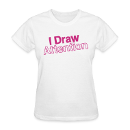 Women's T-Shirts ~ Women's Standard Weight T-Shirt ~ I Draw Attention
