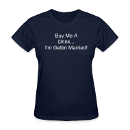 Women's T-Shirts ~ Women's Standard Weight T-Shirt ~ Buy Me A Drink: I'm Gettin Married