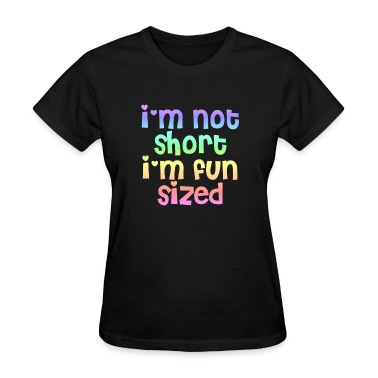 I'm not short I'm fun sized women's t-shirt