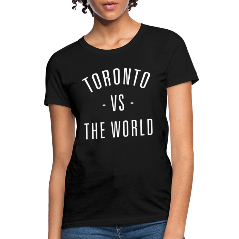 Toronto vs. The World - Women's T-Shirt